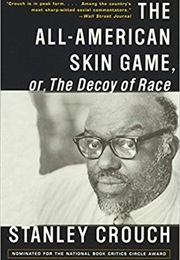 The All-American Skin Game, or the Decoy of Race (Stanley Crouch)