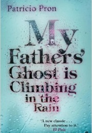 My Father's Ghost Is Climbing in the Rain (Patricio Pron)
