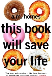 This Book Will Save Your Life (A.M. Homes)