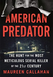 American Predator: The Hunt for the Most Meticulous Serial Killer of the 21st Century (Maureen Callahan)