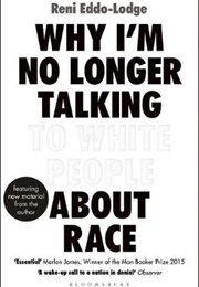 Why I'm No Longer Talking to White People About Race (Reni Eddo-Lodge)