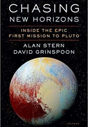 Chasing New Horizons: Inside the Epic First Mission to Pluto (Alan Stern and David Grinspoon)