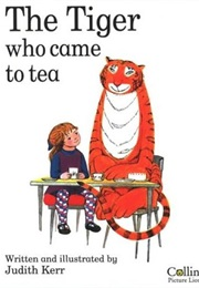 Tiger Who Came to Tea (Judith Kerr)