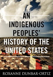 An Indigenous Peoples' History of the United States (Roxanne Dunbar-Ortiz)