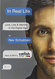 In Real Life: Love, Lies & Identity in the Digital Age (Nev Schulman)