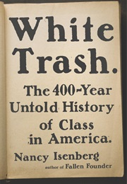 White Trash: The 400-Year Untold History of Class in America (Nancy Isenberg)