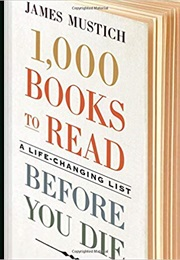 1000 Books to Read Before You Die (James Mustich)