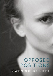 Opposed Positions (Gwendoline Riley)