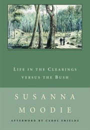 Life in the Clearings Versus the Bush (Susanna Moodie)