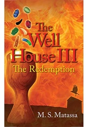 The Well House III: The Redemption (M.S. Matassa)