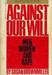 Against Our Will: Men, Women and Rape (Susan Brownmiller)