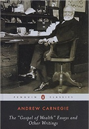 The Gospel of Wealth Essays & Other Writings (Andrew Carnegie)