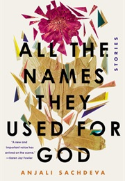 All the Names They Used for God (Anjali Sachdera)