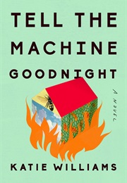 Tell the Machine Goodnight (Katie Williams)
