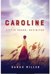 Caroline: Little House Revisited (Sarah Miller)