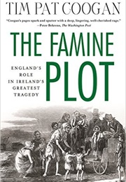 The Famine Plot: England's Role in Ireland's Greatest Tragedy (Tim Pat Coogan)