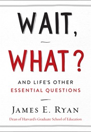 Wait, What?: And Life's Other Essential Questions (James E. Ryan)
