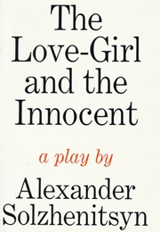 The Love-Girl and the Innocent: A Play (Aleksandr Solzhenitsyn)