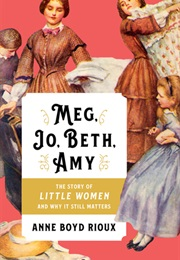 Meg, Jo, Beth, Amy: The Story of Little Women and Why It Still Matters (Anne Boyd Rioux)