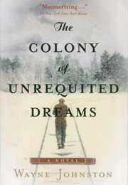 The Colony of Unrequited Dreams (Wayne Johnston)