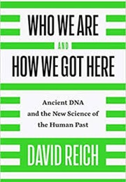Who We Are and How We Got Here (David Reich)