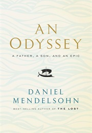 An Odyssey: A Father, a Son, and an Epic (Daniel Mendelsohn)