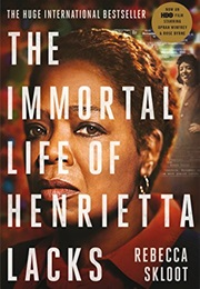 The Immortal Life of Henrietta Lacks (Rebecca Skloot)