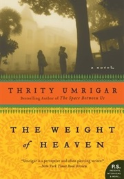 The Weight of Heaven (Thirty Umrigar)