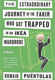 The Extraordinary Journey of the Fakir Who Got Trapped in an IKEA Wardrobe (Romain Puértolas)