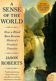 A Sense of the World: How a Blind Man Became History'S Greatest Traveler (Jason Roberts)