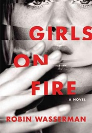 Girls on Fire: A Novel (Robin Wasserman)