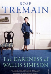 The Darkness of Wallis Simpson (Rose Tremain)