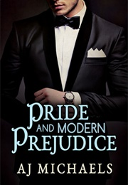 Pride and Modern Prejudice (A.J. Michaels)