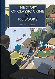 The Story of Classic Crime in 100 Books (Martin Edwards)