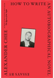 How to Write an Autobiographical Novel (Alexander Chee)