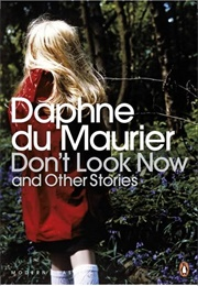 Don't Look Now and Other Stories (Daphne Du Maurier)