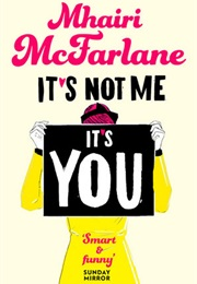 It's Not Me, It's You (Mhairi McFarlane)
