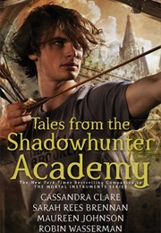 Tales From the Shadowhunter Academy (Cassandra Clare)