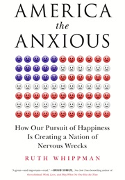 America the Anxious : How Our Pursuit of Happiness Is Creating a Nation of Nervous Wrecks (Ruth Whippman)