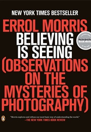 Believing Is Seeing: Observations on the Mysteries of Photography (Errol Morris)