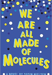 We Are All Made of Molecules (Susin Nielsen)