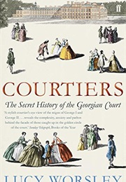 Courtiers: The Secret History of the Georgian Court (Lucy Worsley)