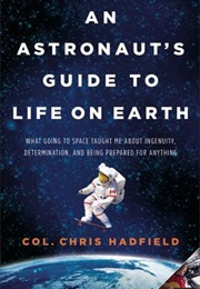 An Astronaut's Guide to Life on Earth (Col. Chris Hadfield)