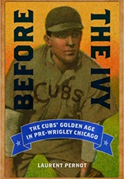 Before the Ivy: The Cubs' Golden Age in Pre-Wrigley Chicago (Laurent Pernot)