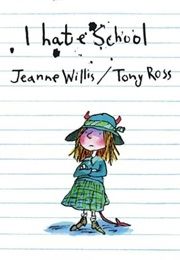 I Hate School (Jeanne Willis)