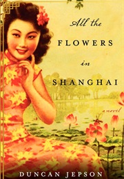 All the Flowers in Shanghai (Duncan Jepson)