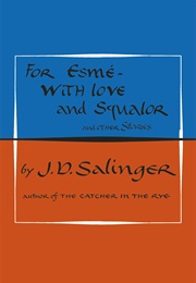 For Esme- With Love and Squalor (J.D. Salinger)