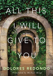 All This I Will Give to You (Delores Redondo)