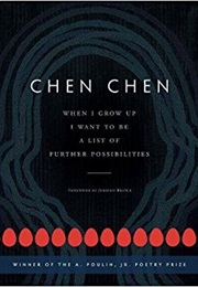 When I Grow Up I Want to Be a List of Further Possibilities (Chen Chen)