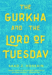 The Gurkha and the Lord of Tuesday (Saad Z. Hossain)